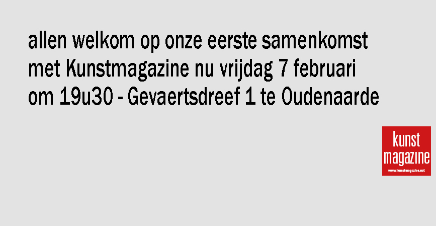 <h2><a href='https://www.kunstmagazine.net/news/article/163'>1ste Salon des Artistes</a></h2><strong style='display: block; text-transform: uppercase; margin-top: 6px;'>Van 07/02/2020 tot 07/02/2020</strong> <strong style='display: block; text-transform: uppercase; margin-top: 6px;'>Gevaertsdreef 1 - Oudenaarde</strong>